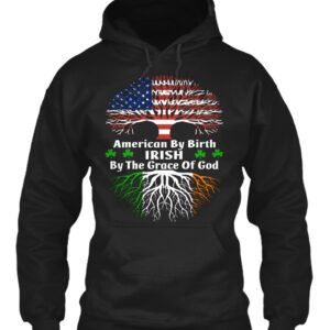 This American By Birth Irish By The Grace Of God shirt is a favorite of American's with Irish heritage