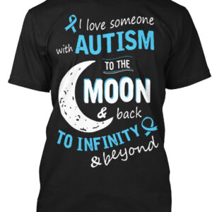 I Love Someone With Autism To The Moon & Back To Infinity & Beyond Shirt by La La Land Shirts