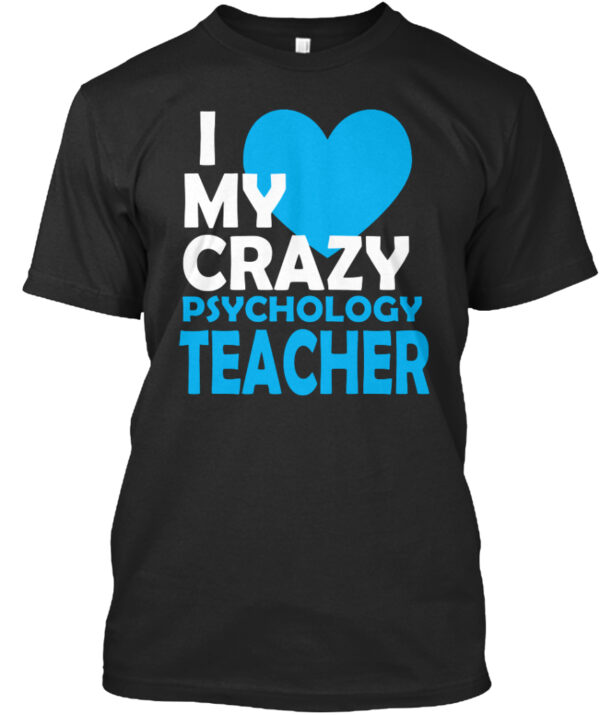 This I love my crazy psychology teacher shirt is a fan favorite
